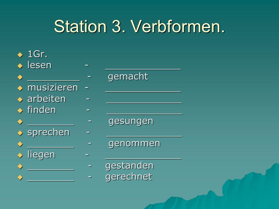 Station 3. Verbformen. 1Gr. lesen - _____________ _________ - gemacht