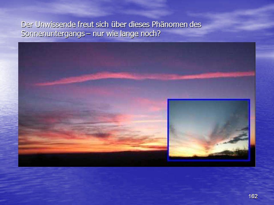 Der Unwissende freut sich über dieses Phänomen des Sonnenuntergangs – nur wie lange noch