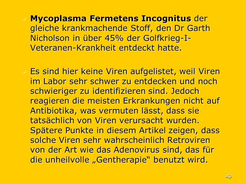 Mycoplasma Fermetens Incognitus der gleiche krankmachende Stoff, den Dr Garth Nicholson in über 45% der Golfkrieg-I-Veteranen-Krankheit entdeckt hatte.