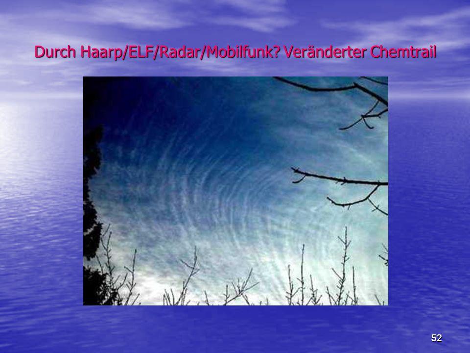 Durch Haarp/ELF/Radar/Mobilfunk Veränderter Chemtrail