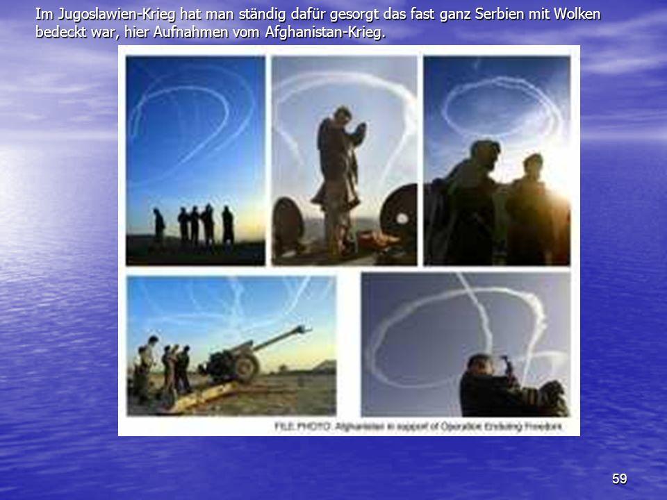 Im Jugoslawien-Krieg hat man ständig dafür gesorgt das fast ganz Serbien mit Wolken bedeckt war, hier Aufnahmen vom Afghanistan-Krieg.