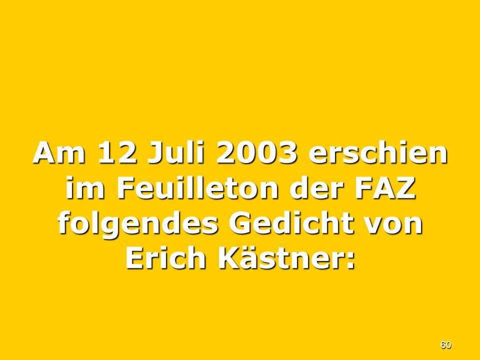 Am 12 Juli 2003 erschien im Feuilleton der FAZ folgendes Gedicht von Erich Kästner: