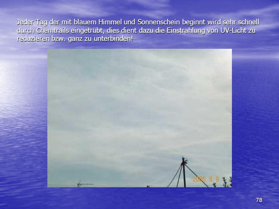 Jeder Tag der mit blauem Himmel und Sonnenschein beginnt wird sehr schnell durch Chemtrails eingetrübt, dies dient dazu die Einstrahlung von UV-Licht zu reduzieren bzw.