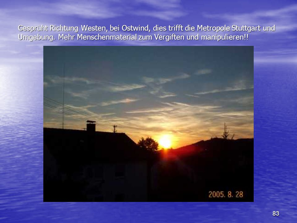 Gesprüht Richtung Westen, bei Ostwind, dies trifft die Metropole Stuttgart und Umgebung.