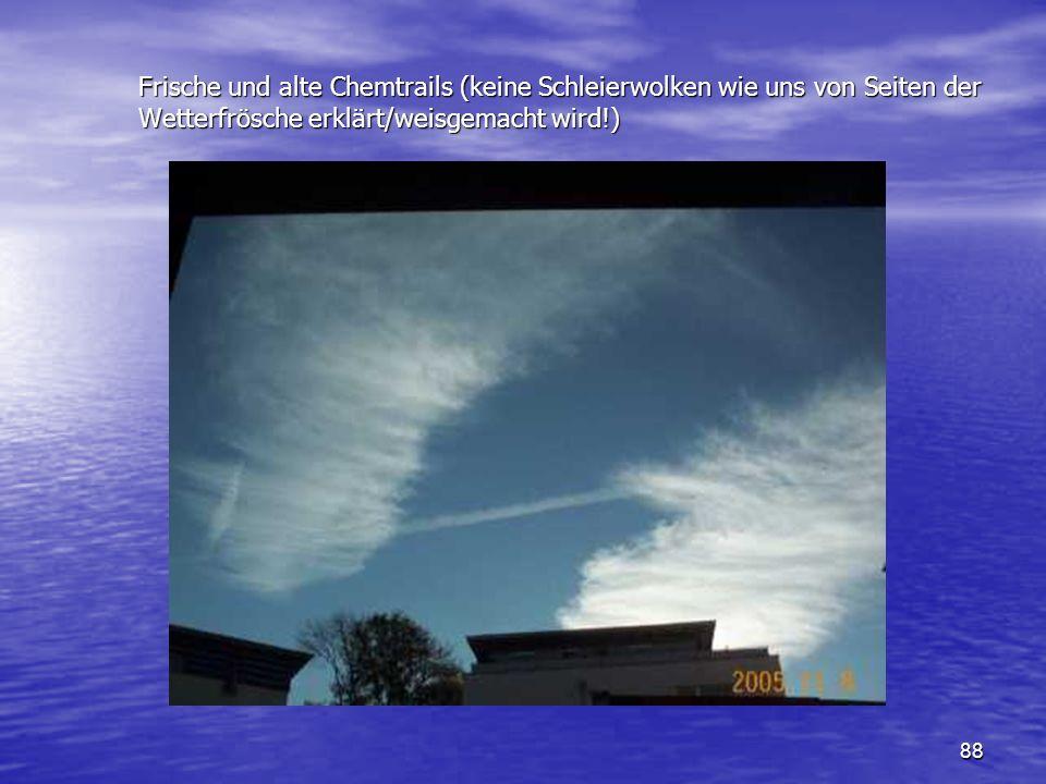Frische und alte Chemtrails (keine Schleierwolken wie uns von Seiten der Wetterfrösche erklärt/weisgemacht wird!)