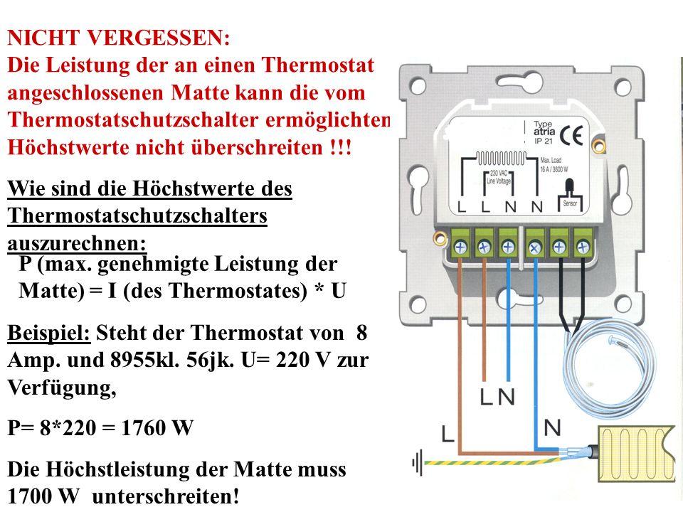 NICHT VERGESSEN: Die Leistung der an einen Thermostat angeschlossenen Matte kann die vom Thermostatschutzschalter ermöglichten Höchstwerte nicht überschreiten !!!