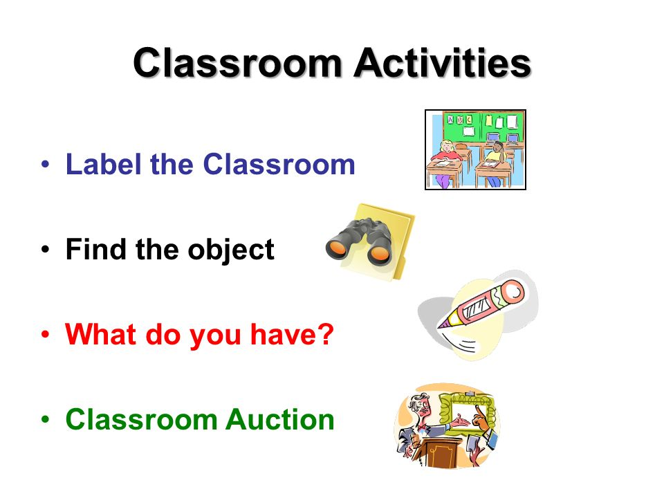 Classroom Activities Label the Classroom Find the object