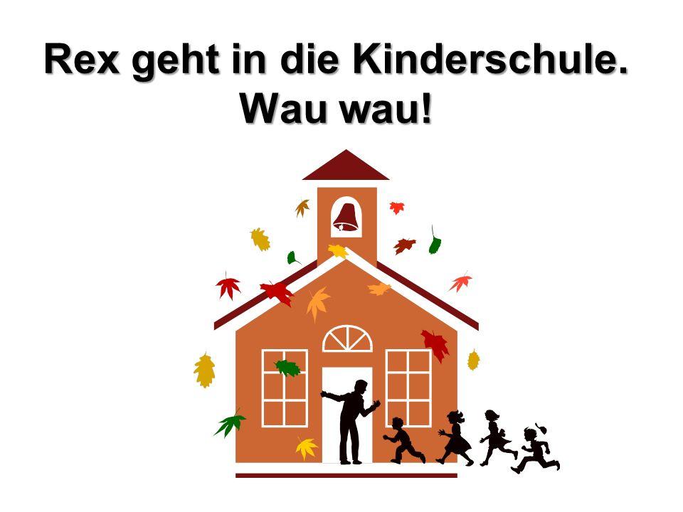 Rex geht in die Kinderschule. Wau wau!