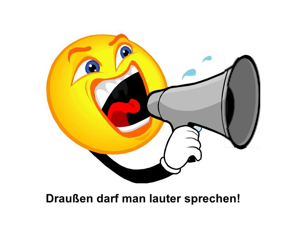 Draußen darf man lauter sprechen!