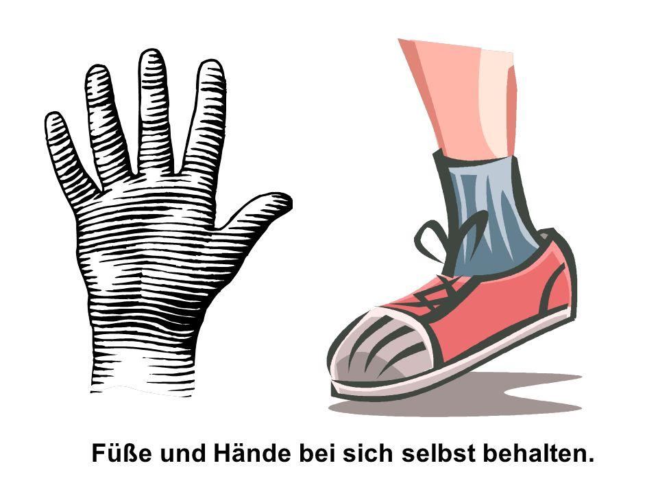 Füße und Hände bei sich selbst behalten.