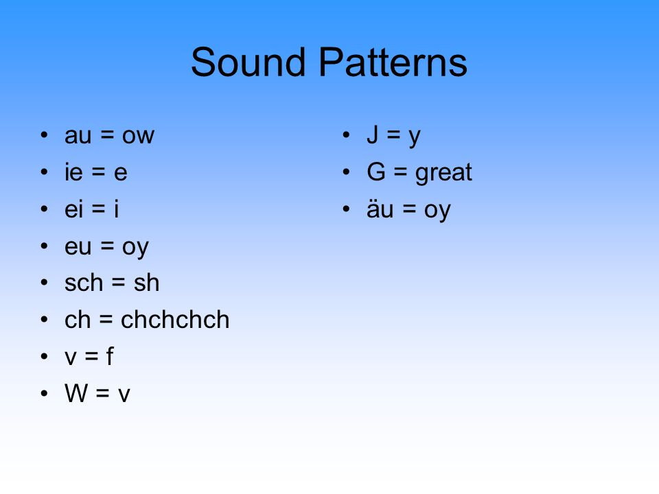 Sound Patterns au = ow ie = e ei = i eu = oy sch = sh ch = chchchch