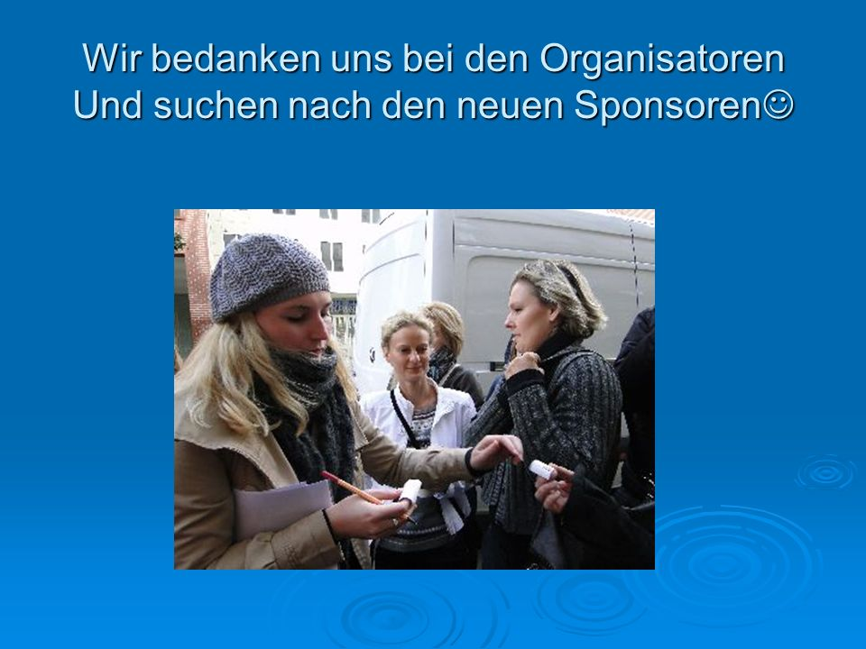 Wir bedanken uns bei den Organisatoren Und suchen nach den neuen Sponsoren