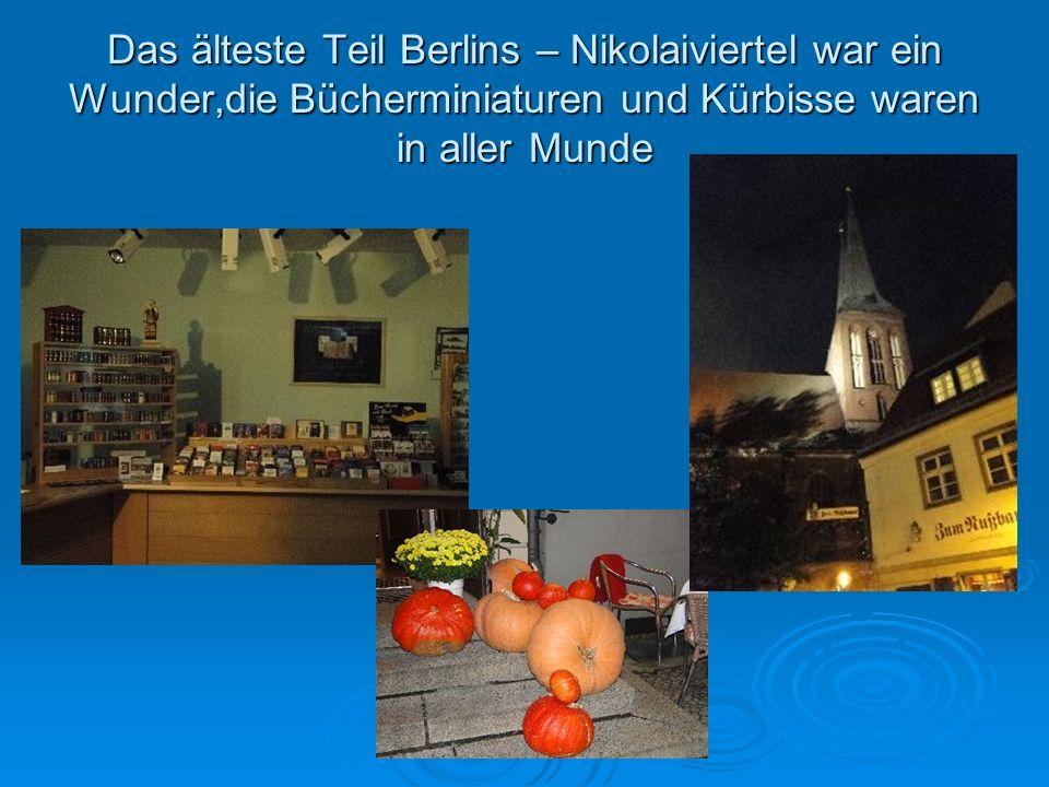 Das älteste Teil Berlins – Nikolaiviertel war ein Wunder,die Bücherminiaturen und Kürbisse waren in aller Munde