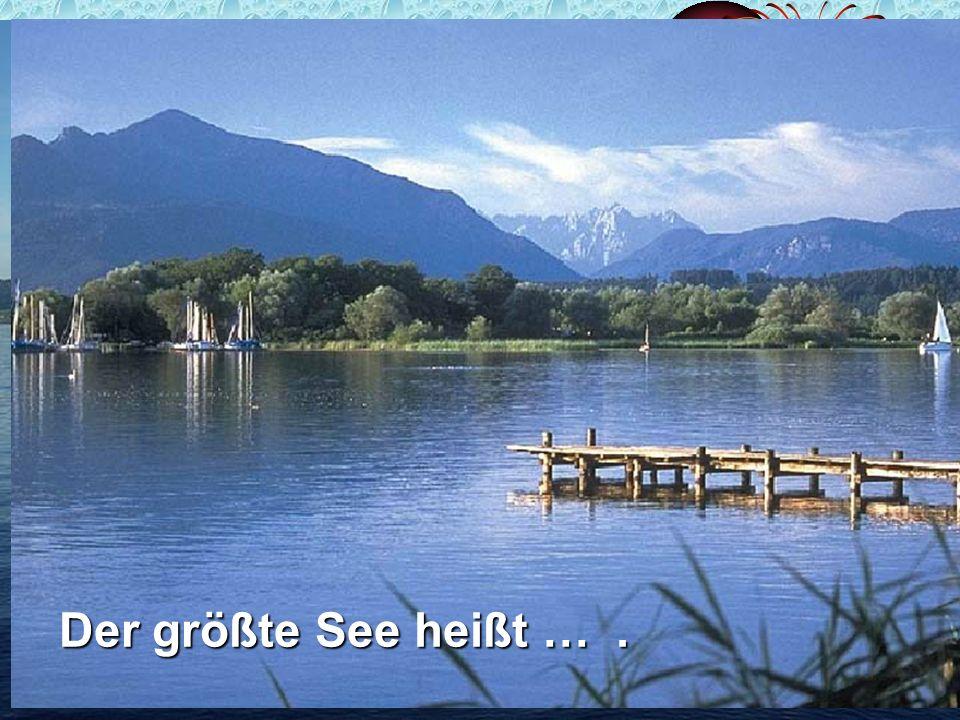 Der größte See heißt … .
