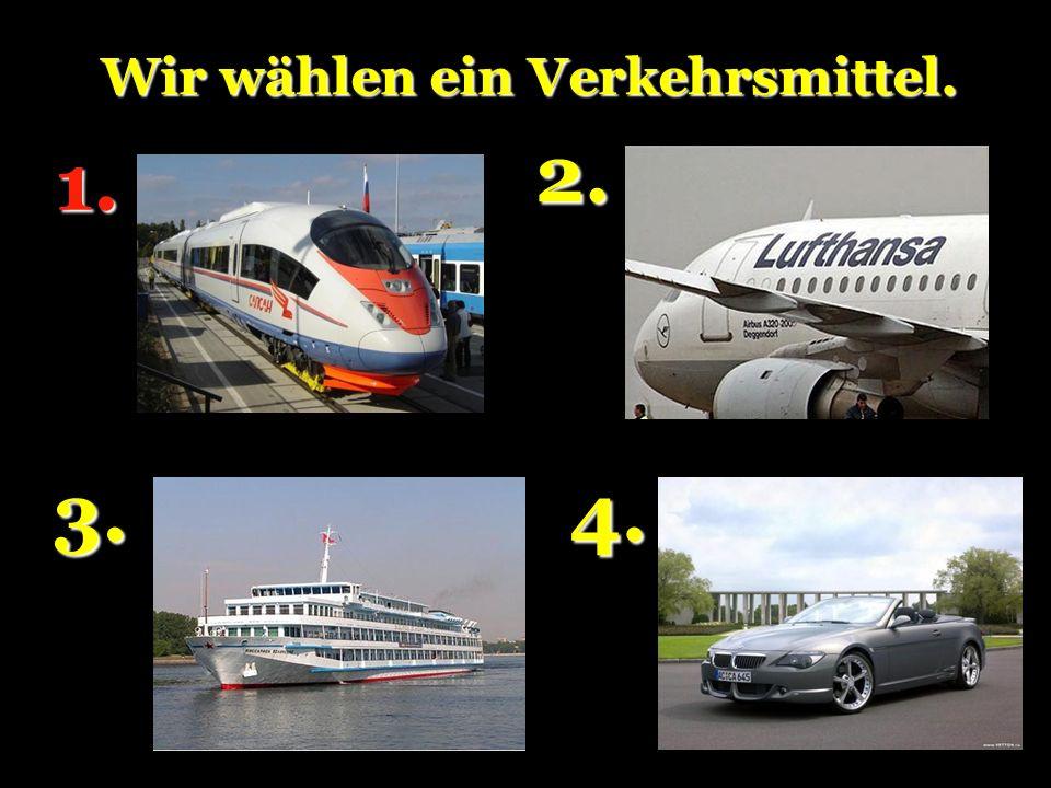 Wir wählen ein Verkehrsmittel.