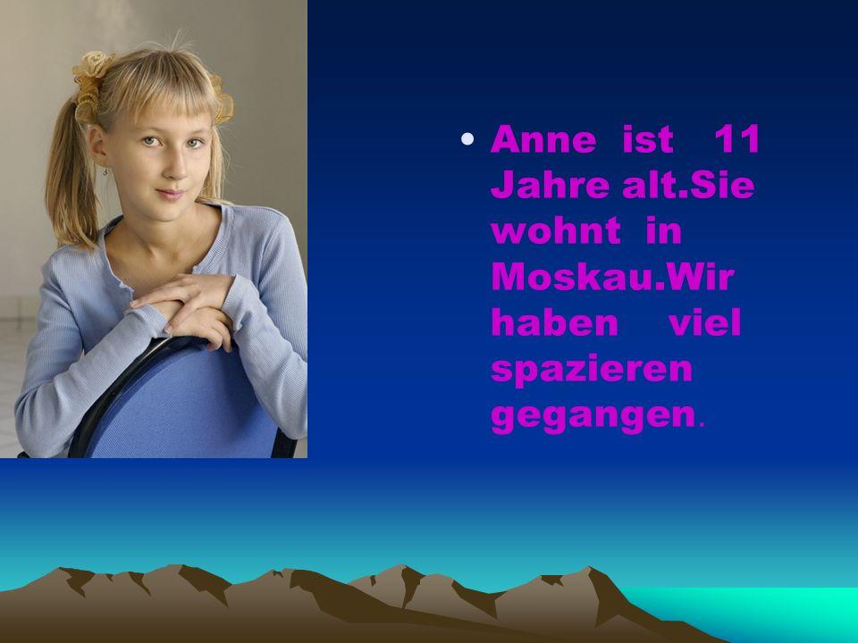 Anne ist 11 Jahre alt. Sie wohnt in Moskau