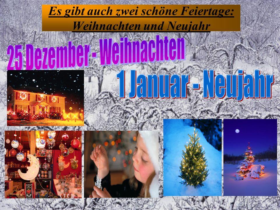 Es gibt auch zwei schöne Feiertage: Weihnachten und Neujahr