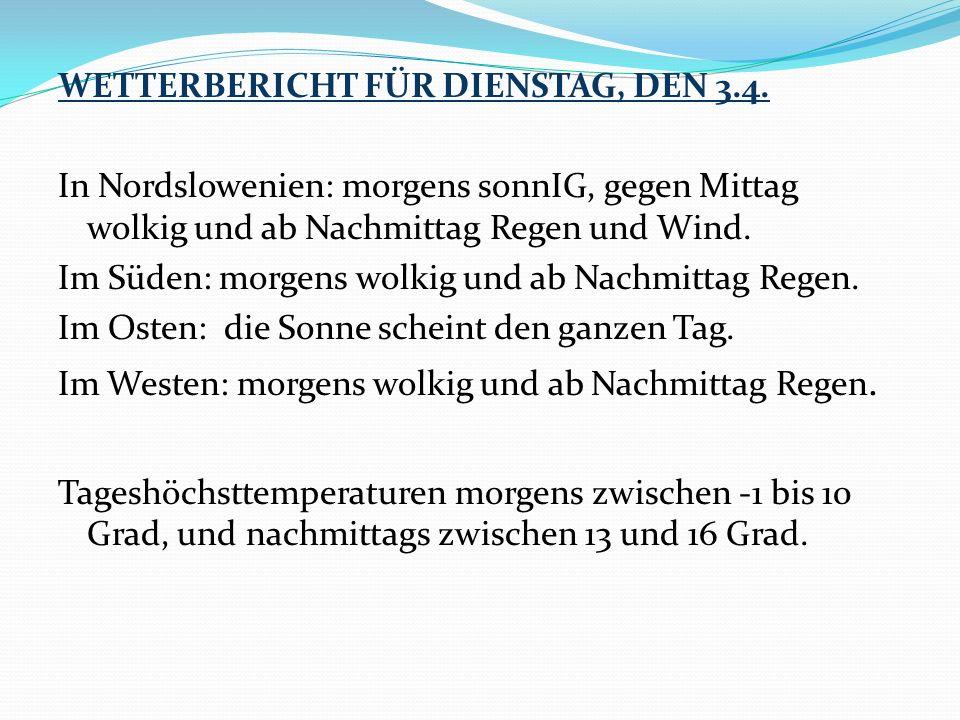 WETTERBERICHT FÜR DIENSTAG, DEN 3. 4