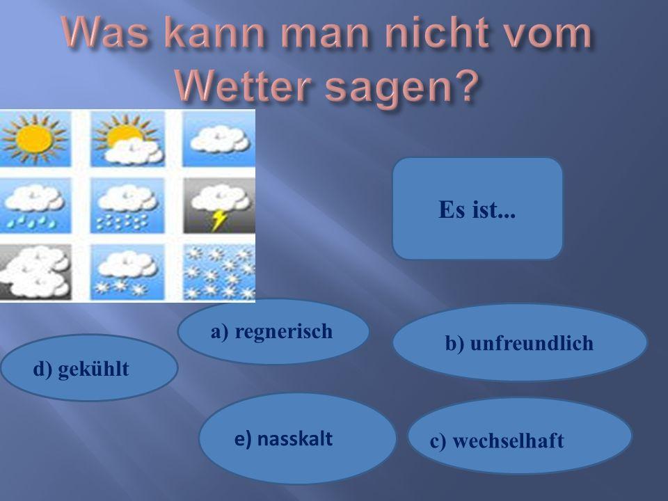 Was kann man nicht vom Wetter sagen
