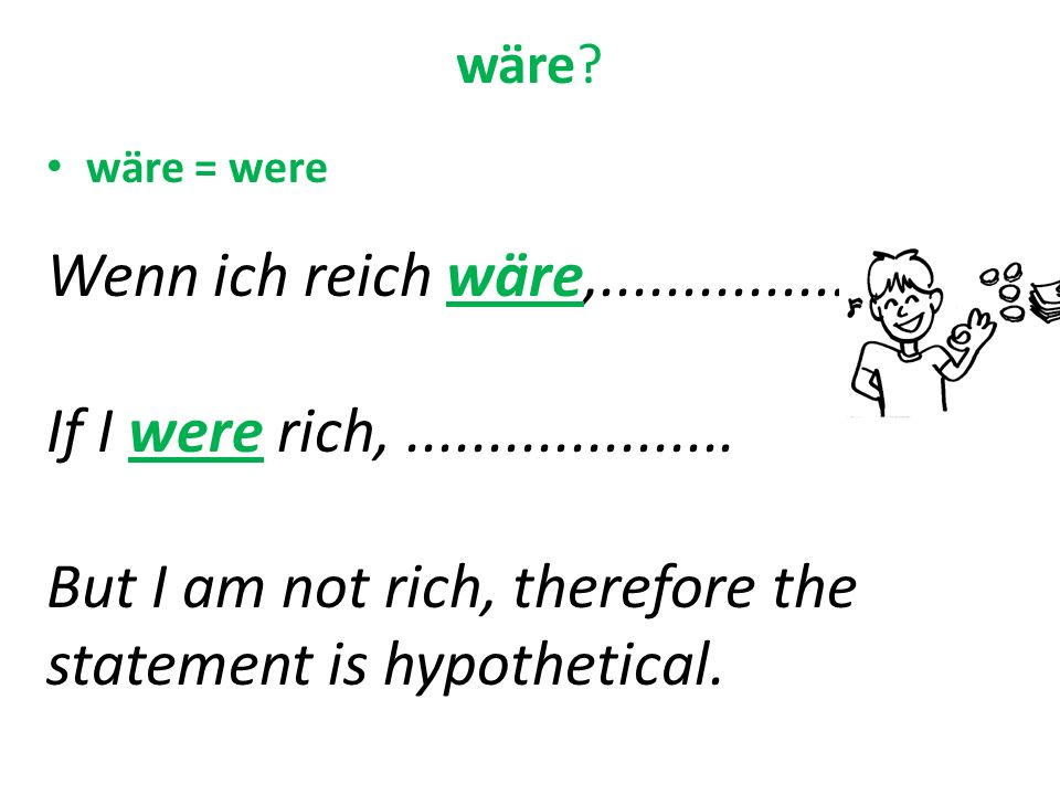But I am not rich, therefore the statement is hypothetical.