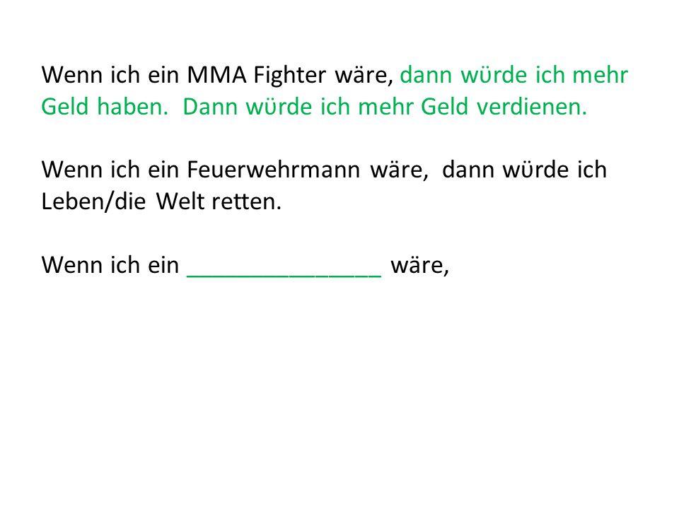 Wenn ich ein MMA Fighter wäre, dann wϋrde ich mehr Geld haben