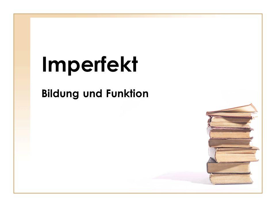 Imperfekt Bildung und Funktion