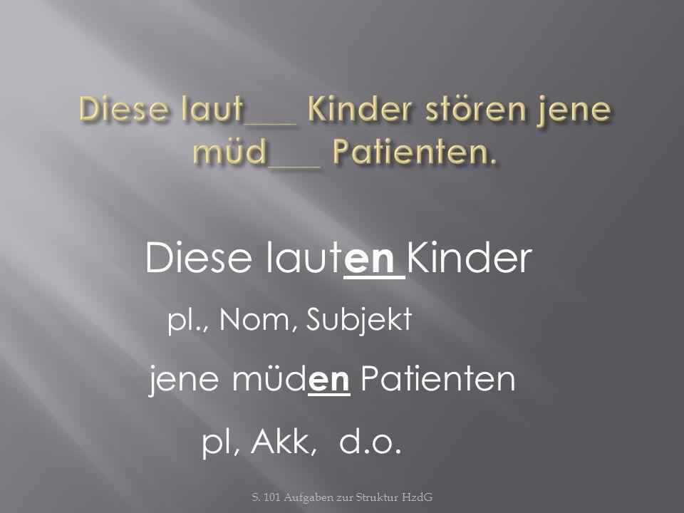 Diese laut___ Kinder stören jene müd___ Patienten.