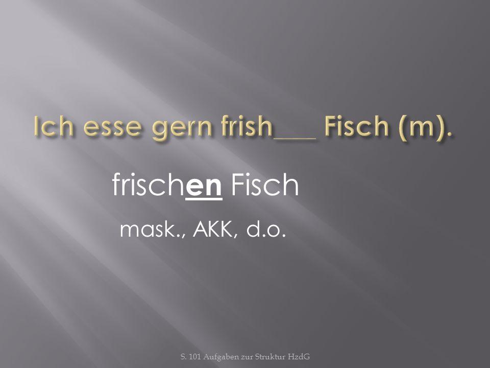 Ich esse gern frish___ Fisch (m).