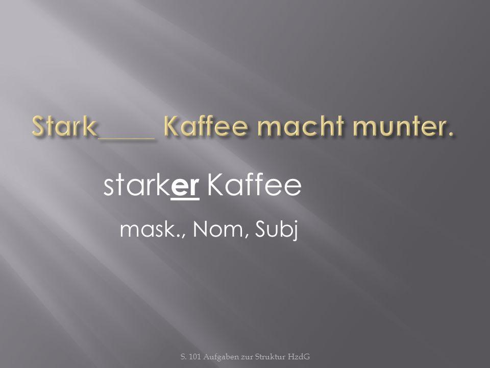 Stark____ Kaffee macht munter.