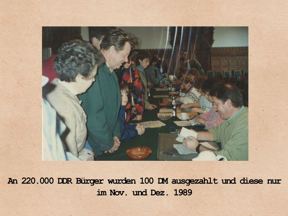 An 220. 000 DDR Bürger wurden 100 DM ausgezahlt und diese nur im Nov