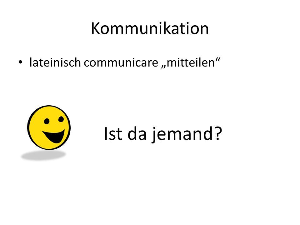 """Kommunikation lateinisch communicare """"mitteilen Ist da jemand"""