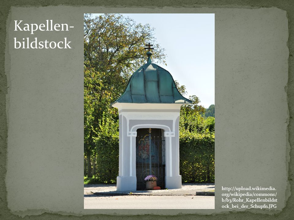 Kapellen-bildstock http://upload.wikimedia.org/wikipedia/commons/b/b3/Rohr_Kapellenbildstock_bei_der_Schupfn.JPG.