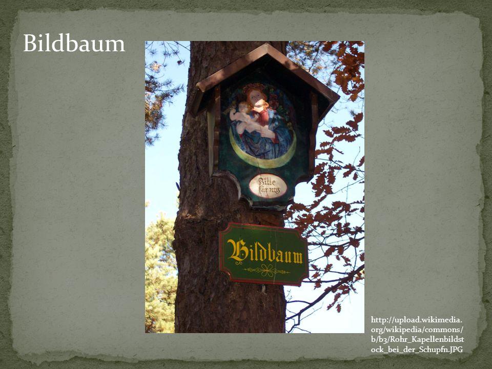 Bildbaum http://upload.wikimedia.org/wikipedia/commons/b/b3/Rohr_Kapellenbildstock_bei_der_Schupfn.JPG.