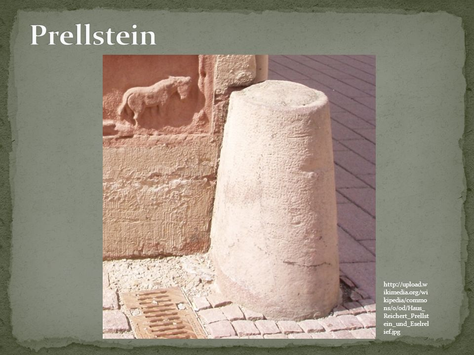 Prellstein http://upload.wikimedia.org/wikipedia/commons/0/0d/Haus_Reichert_Prellstein_und_Eselrelief.jpg.