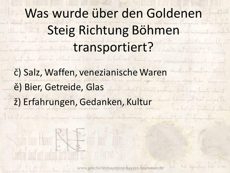 Was wurde über den Goldenen Steig Richtung Böhmen transportiert