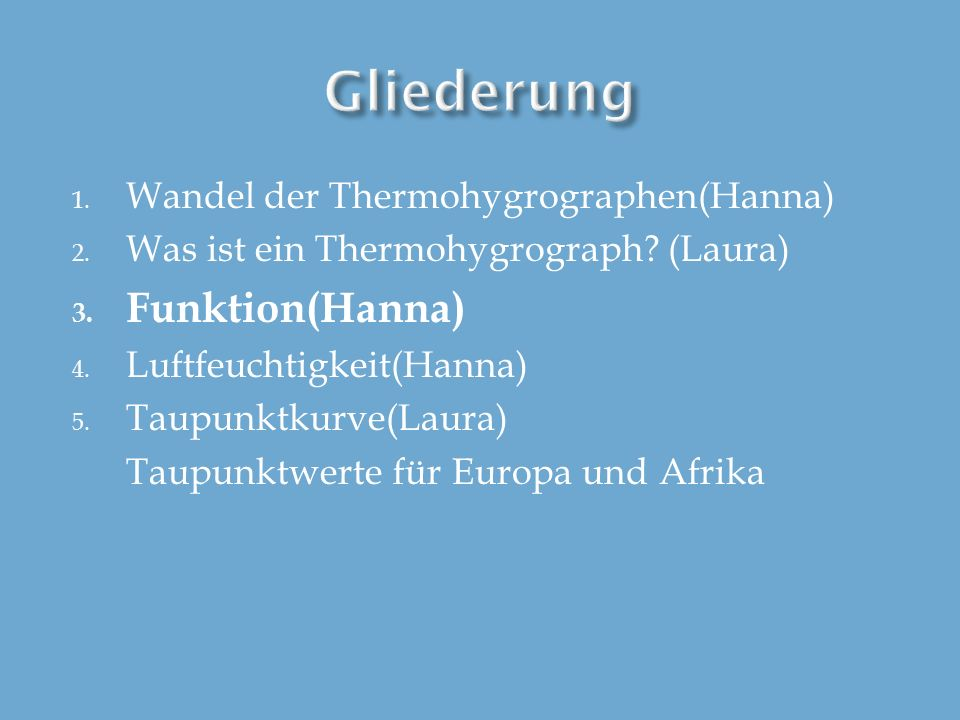 Gliederung Funktion(Hanna) Wandel der Thermohygrographen(Hanna)