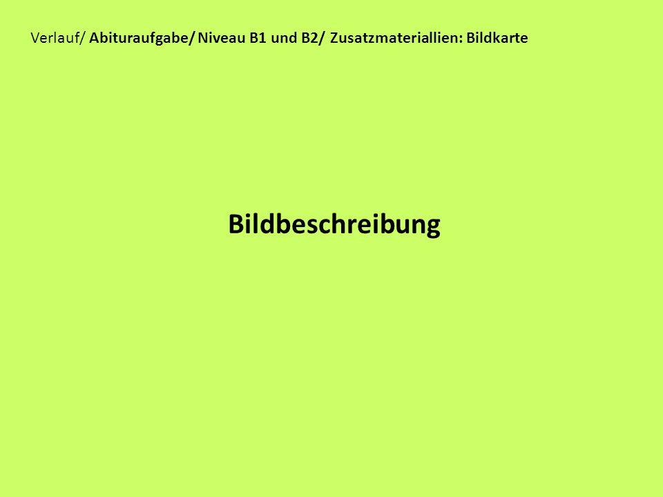 Verlauf/ Abituraufgabe/ Niveau B1 und B2/ Zusatzmateriallien: Bildkarte