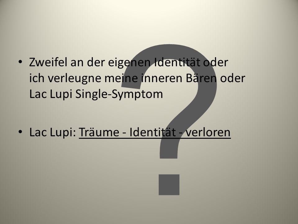 Zweifel an der eigenen Identität oder ich verleugne meine inneren Bären oder Lac Lupi Single-Symptom.