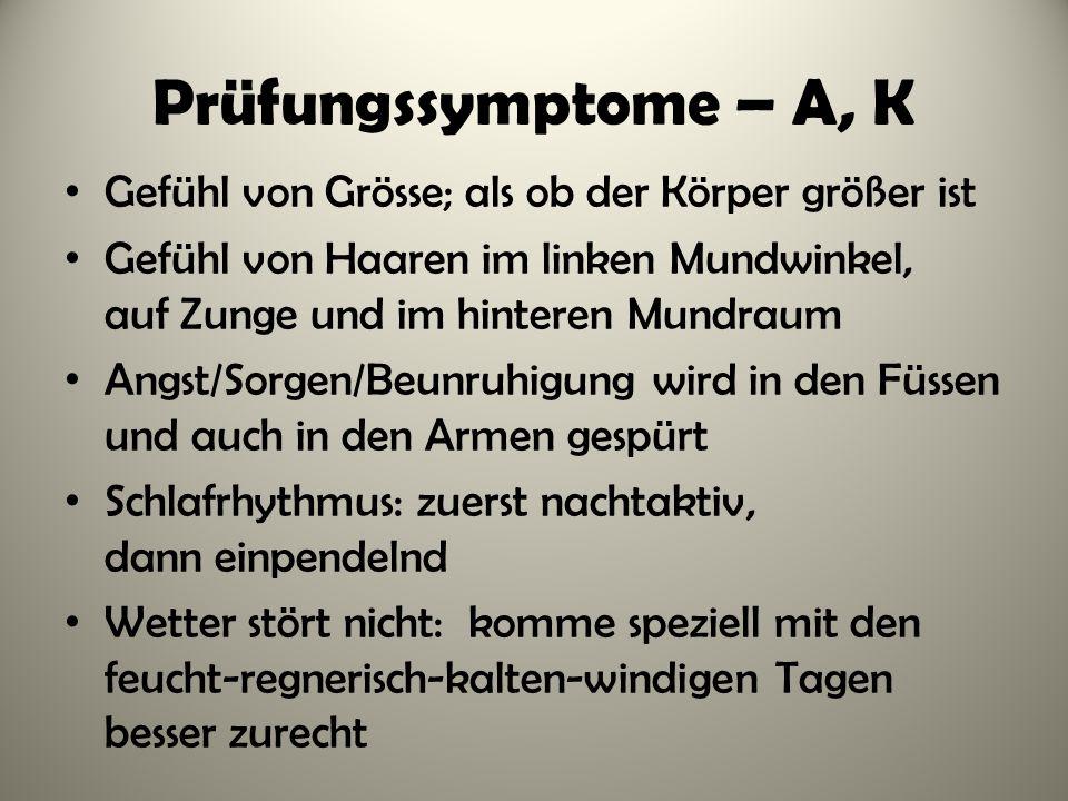 Prüfungssymptome – A, K Gefühl von Grösse; als ob der Körper größer ist. Gefühl von Haaren im linken Mundwinkel, auf Zunge und im hinteren Mundraum.
