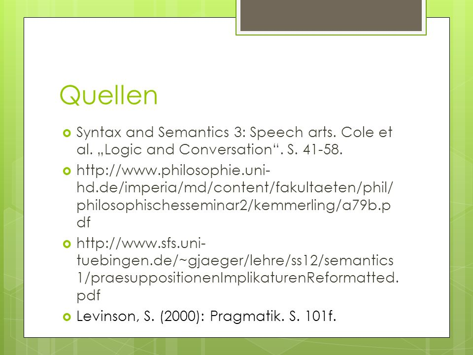 "Quellen Syntax and Semantics 3: Speech arts. Cole et al. ""Logic and Conversation . S. 41-58."