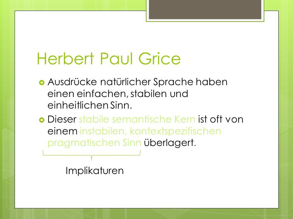 Herbert Paul Grice Ausdrücke natürlicher Sprache haben einen einfachen, stabilen und einheitlichen Sinn.