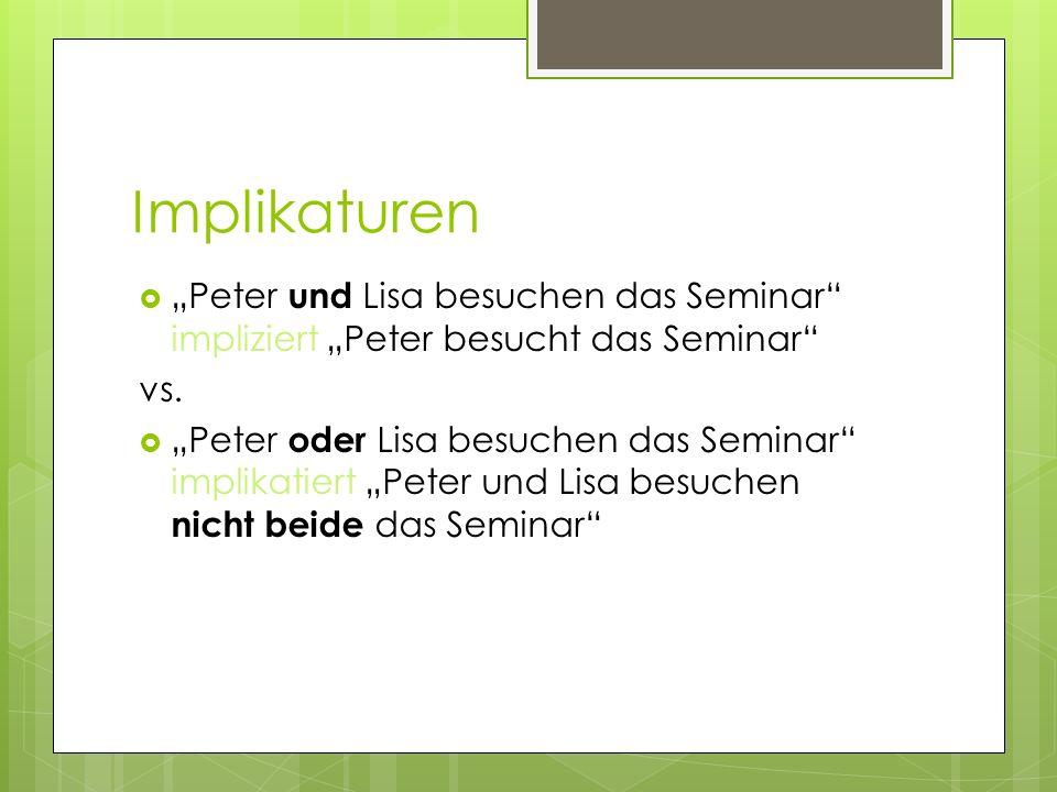 """Implikaturen """"Peter und Lisa besuchen das Seminar impliziert """"Peter besucht das Seminar vs."""