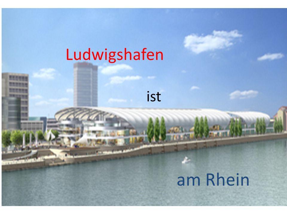 Ludwigshafen ist am Rhein