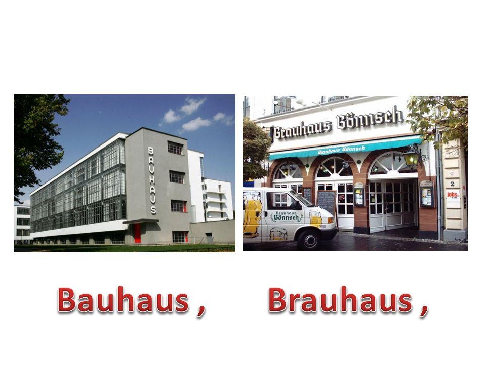 Bauhaus , Brauhaus ,