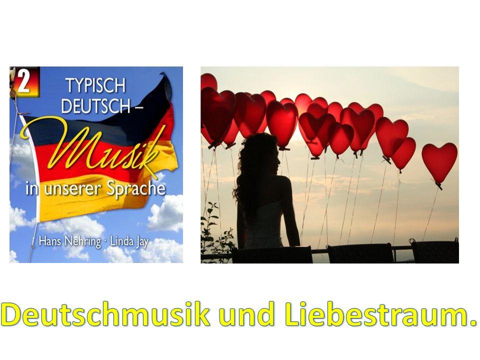 Deutschmusik und Liebestraum.