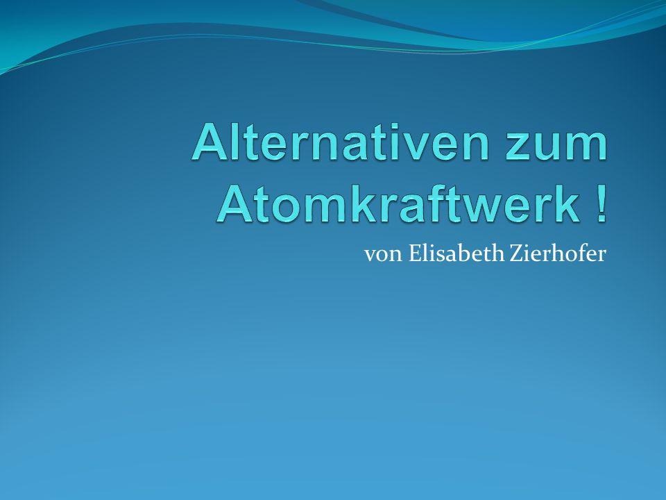 Alternativen zum Atomkraftwerk !