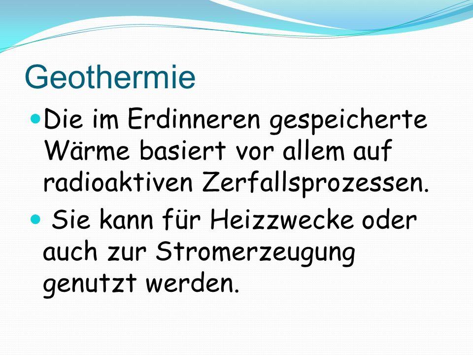 Geothermie Die im Erdinneren gespeicherte Wärme basiert vor allem auf radioaktiven Zerfallsprozessen.