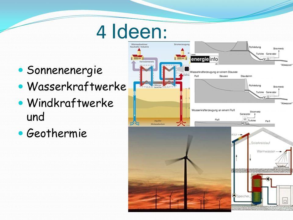 4 Ideen: Sonnenenergie Wasserkraftwerke Windkraftwerke und Geothermie