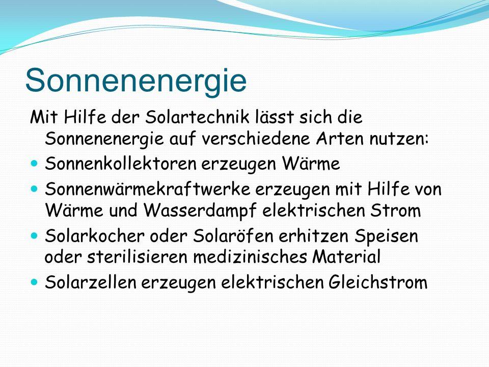 SonnenenergieMit Hilfe der Solartechnik lässt sich die Sonnenenergie auf verschiedene Arten nutzen: