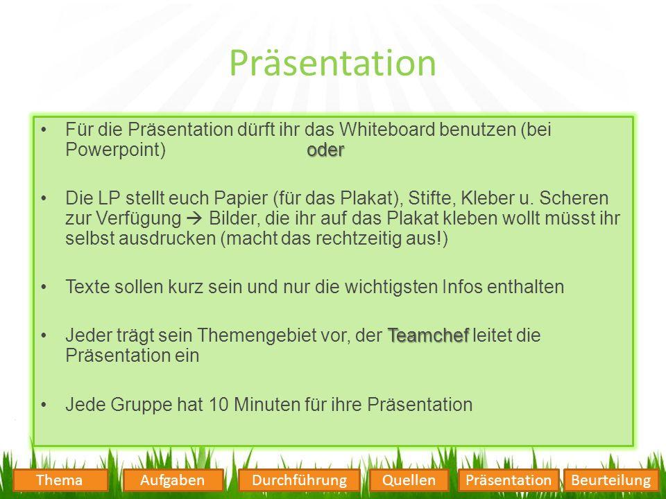 Präsentation Für die Präsentation dürft ihr das Whiteboard benutzen (bei Powerpoint) oder.